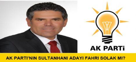 Ak Parti'nin Sultanhanı adayı Fahri Solak mı?