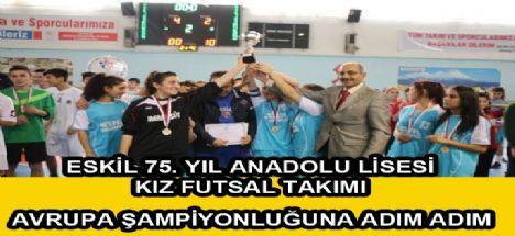 Eskil 75. Yıl Anadolu lisesi kız Futsal takımı Türkiye yarı finallerinde...