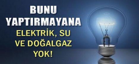 Deprem Sigortasını yaptırmayana elektrik-su-doğalgaz yok!