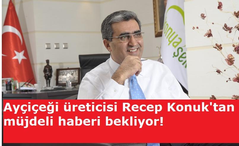 Ayçiçeği üreticisi Recep Konuk'tan müjdeli haberi bekliyor!