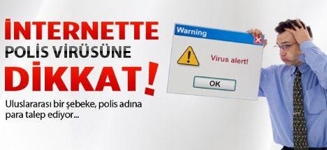 İnternette polis virüsüne dikkat!