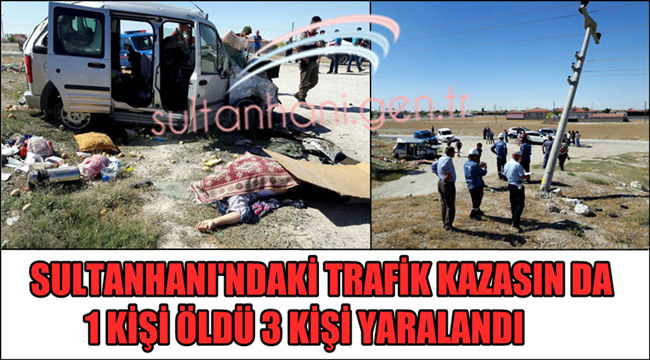Sultanhanında Trafik Kazası Ölü ve Yaralılar Var
