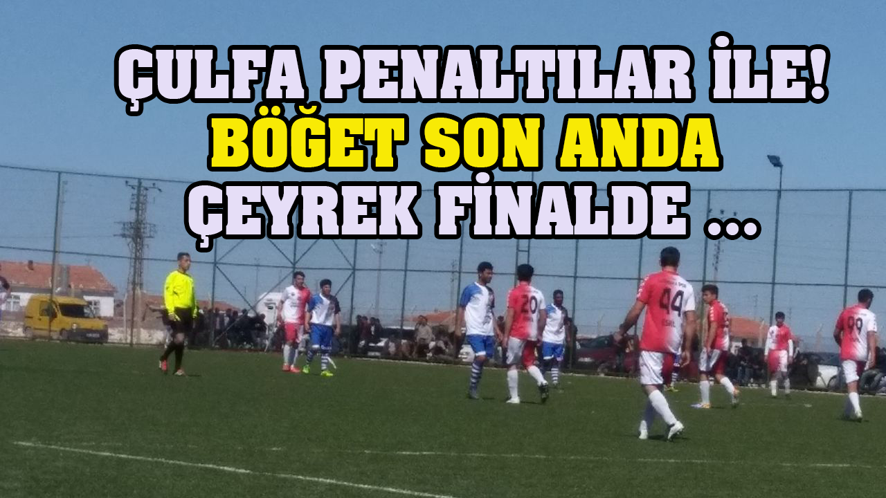 Çulfa ve Böğet Son anda Çeyrek Final'de