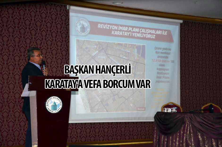 """Başkan Hançerli, """"Karatay'a Vefa Borcum Var"""""""