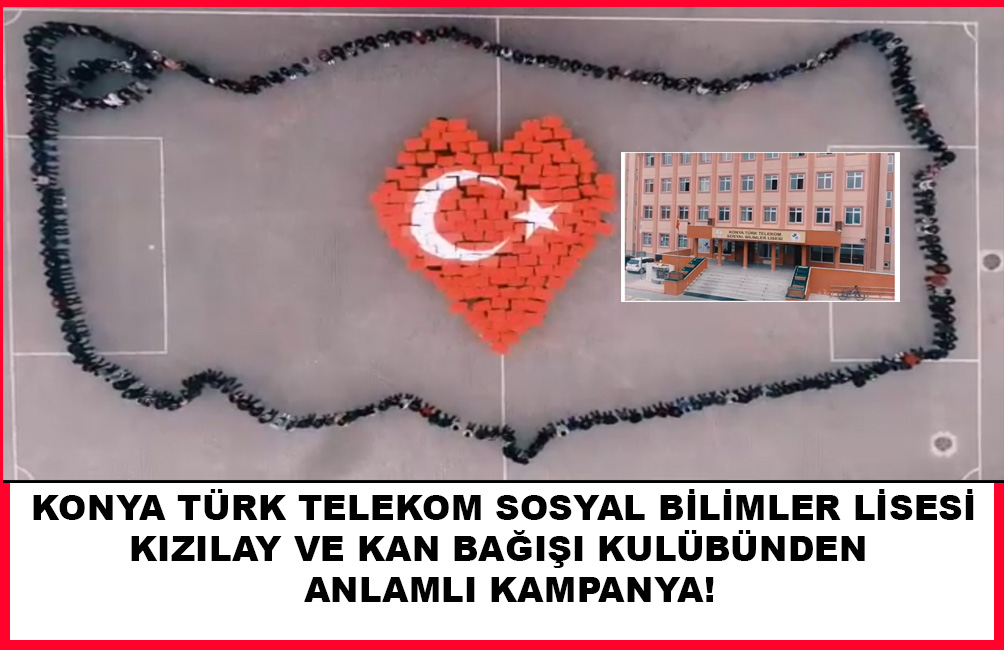 Konya Türk Telekom Sosyal Bilimler Lisesi Kızılay ve Kan Bağışı Kulübünden  anlamlı kampanya!
