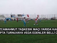 Bozcamahmut Taşkesik Maçı yarıda kaldı, Grupta Turnuvaya veda edenler belli oldu