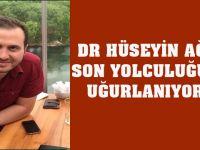 Dr. Hüseyin Ağır Son Yolculuğuna Uğurlanıyor…