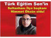 Türk Eğitim Sen'in  Sultanhanı İlçe başkanı Himmet Öksün oldu!