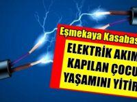 Eşmekaya Kasabasında Elektrik Akımına Kapılan Çocuk Öldü